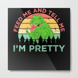 Feed Tell Me I'm Pretty Dinosaur T-rex Metal Print