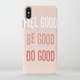 Feel good Be good Do good iPhone Case
