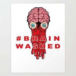 Brain Washed Art Print