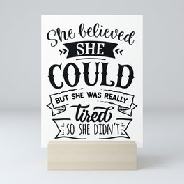 She believed she could but she was really tired so she didn't - Funny hand drawn quotes illustration. Funny humor. Life sayings. Mini Art Print