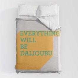 Everything Will Be DAIJOUBU Duvet Cover