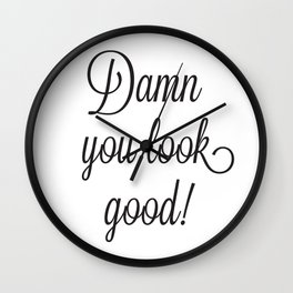 Damn You Look Good Wall Clock