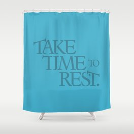 Take Time to Rest Shower Curtain