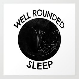 Well Rounded Sleep Art Print