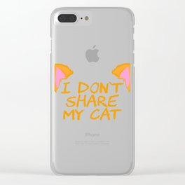"""A Nice Share Tee For A Not Sharing You """"I Don't Share My Cat"""" T-shirt Design Kitten Kitty Pussy Ears Clear iPhone Case"""
