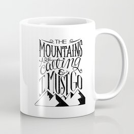 """""""The mountains are calling and I must go."""" Coffee Mug"""