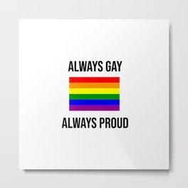 Always Gay Always Proud  - Rainbow LGBT Flag Metal Print