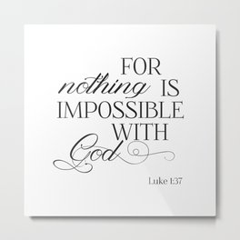 For Nothing Is Impossible With God Metal Print