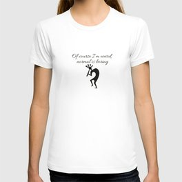 Of course I'm weird,  normal is boring T-shirt