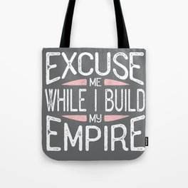 Excuse Me While I Build My Empire Tote Bag