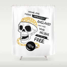 Goethe Quote - None are more hopelessly enslaved... Shower Curtain
