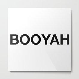 Booyah ! Metal Print