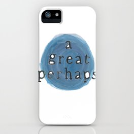 A Great Perhaps iPhone Case