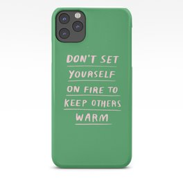Don't Set Yourself On Fire Quote iPhone Case