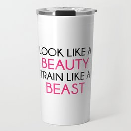 Look Like A Beauty / Train Beast Gym Quote Travel Mug