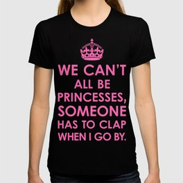 We Can't All Be Princesses (Hot Pink) T-shirt