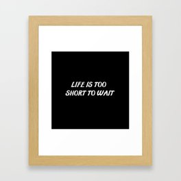 life too short saying Framed Art Print