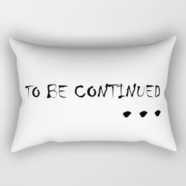 To be continued Rectangular Pillow