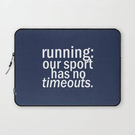 Our Sport Has No Timeouts.  Laptop Sleeve