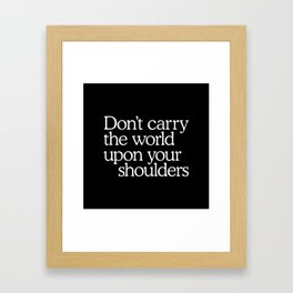 Don't carry the world upon your shoulders Framed Art Print