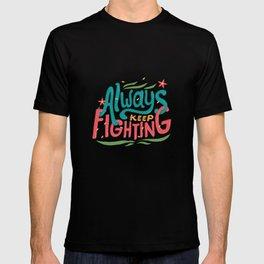 Always Keep Fighting T-shirt