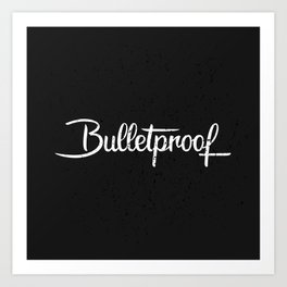 Bulletproof Art Print