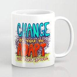 """Change as You Go, Adapt as You Grow"" by RenPenCreations Coffee Mug"