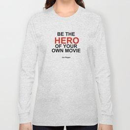 """Be the Hero of your own movie"" Joe Rogan Long Sleeve T-shirt"