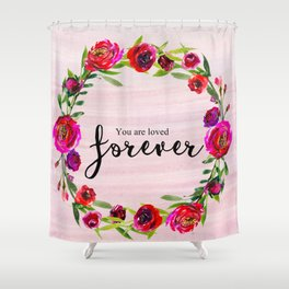 You are loved forever Shower Curtain