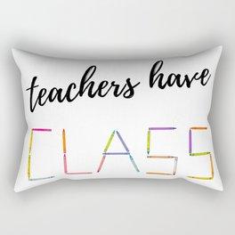 Teachers Have Class Gift Ideas Teacher Appreciation Day Rectangular Pillow