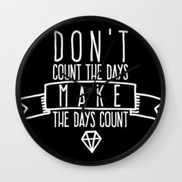 Don't count the days Make the days count Wall Clock