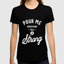 Pour Me Something Tall and Strong Birthday Gift Funny T-shirt