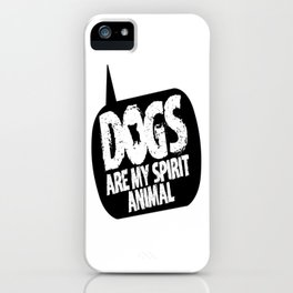 Dogs are my Spirit Animal iPhone Case