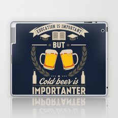 Education is important, but cold beer is importanter Laptop & iPad Skin