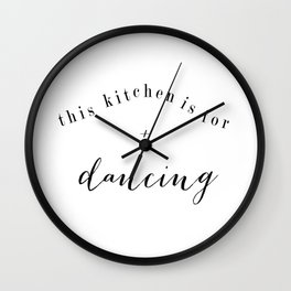 this kitchen is for dancing print Wall Clock