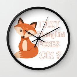 Funny Fox -  I Just Really Like Foxes Ok?. Wall Clock