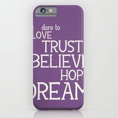 Dare to Love Trust Believe Hope Dream iPhone 6s Slim Case