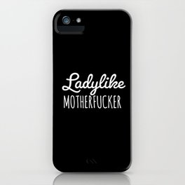 Ladylike Motherfucker (Black) iPhone Case