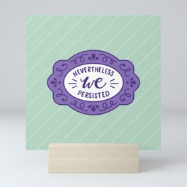 Nevertheless WE Persisted Feminist Quote Mini Art Print