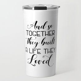 Wedding Quote Sign/Gift - And so together they built a life Travel Mug