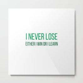I never lose. Either I win or I learn Metal Print