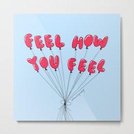Feel How You Feel Metal Print