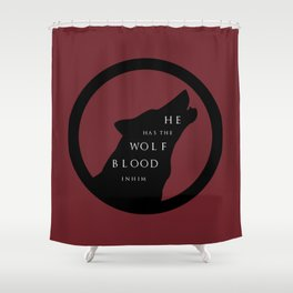 He Has The Wolf Blood Shower Curtain