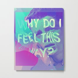 Why Do I Feel This Way? Metal Print