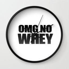 OMG No Whey Wall Clock