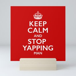Keep Calm And Stop Yapping Man Mini Art Print