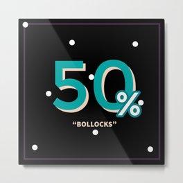 50% Bollocks Metal Print