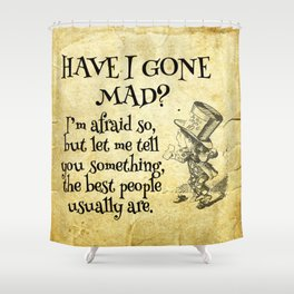 Have I gone mad? Alice in Wonderland Quote Shower Curtain