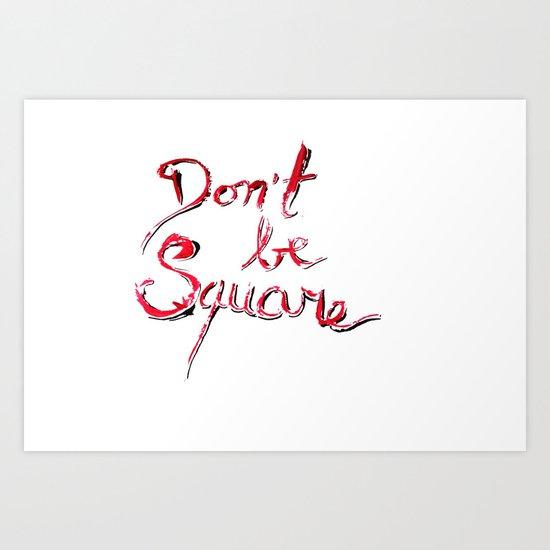 Don't be square Art Print