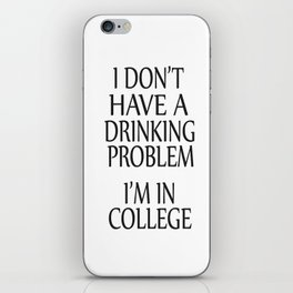 I Don't Have A Drinking Problem iPhone Skin